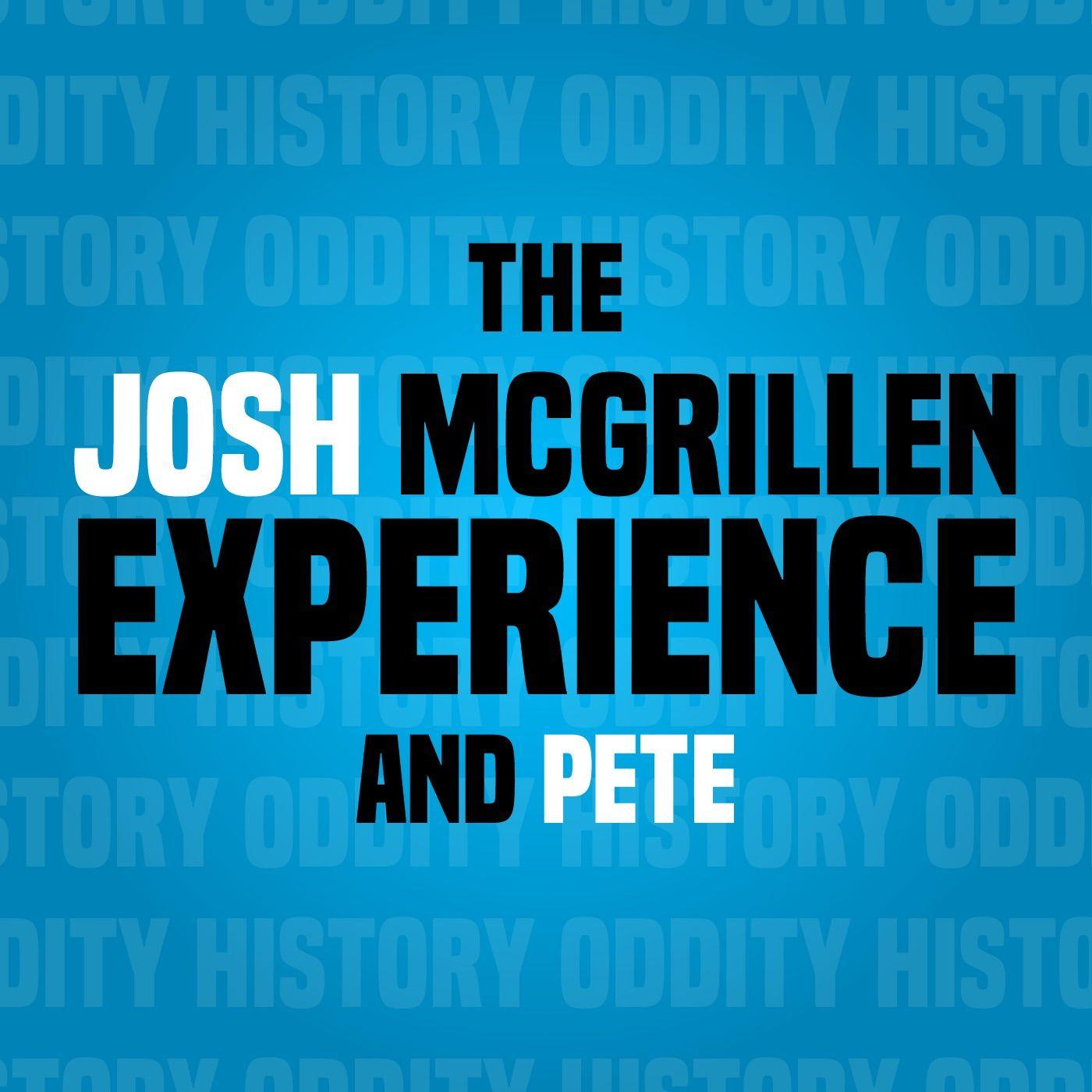 The Josh McGrillen Experience & Pete - Episode 4