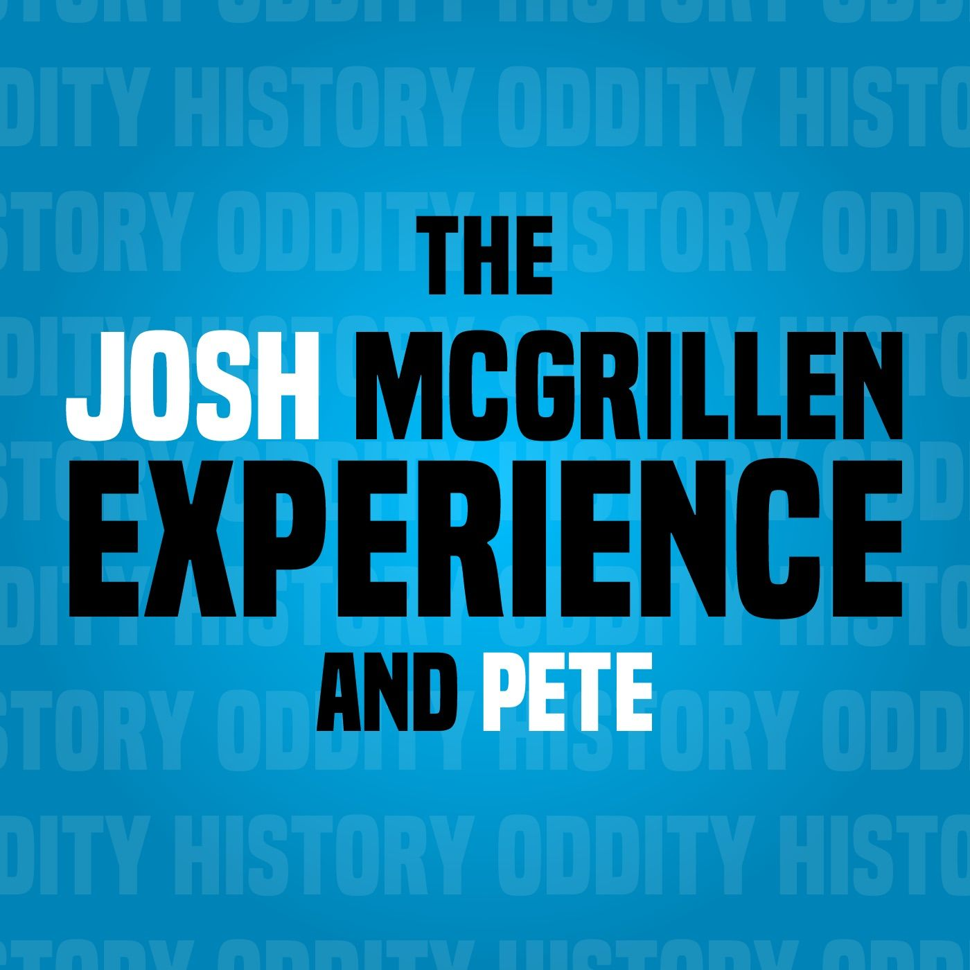The Josh McGrillen Experience & Pete - Episode 6