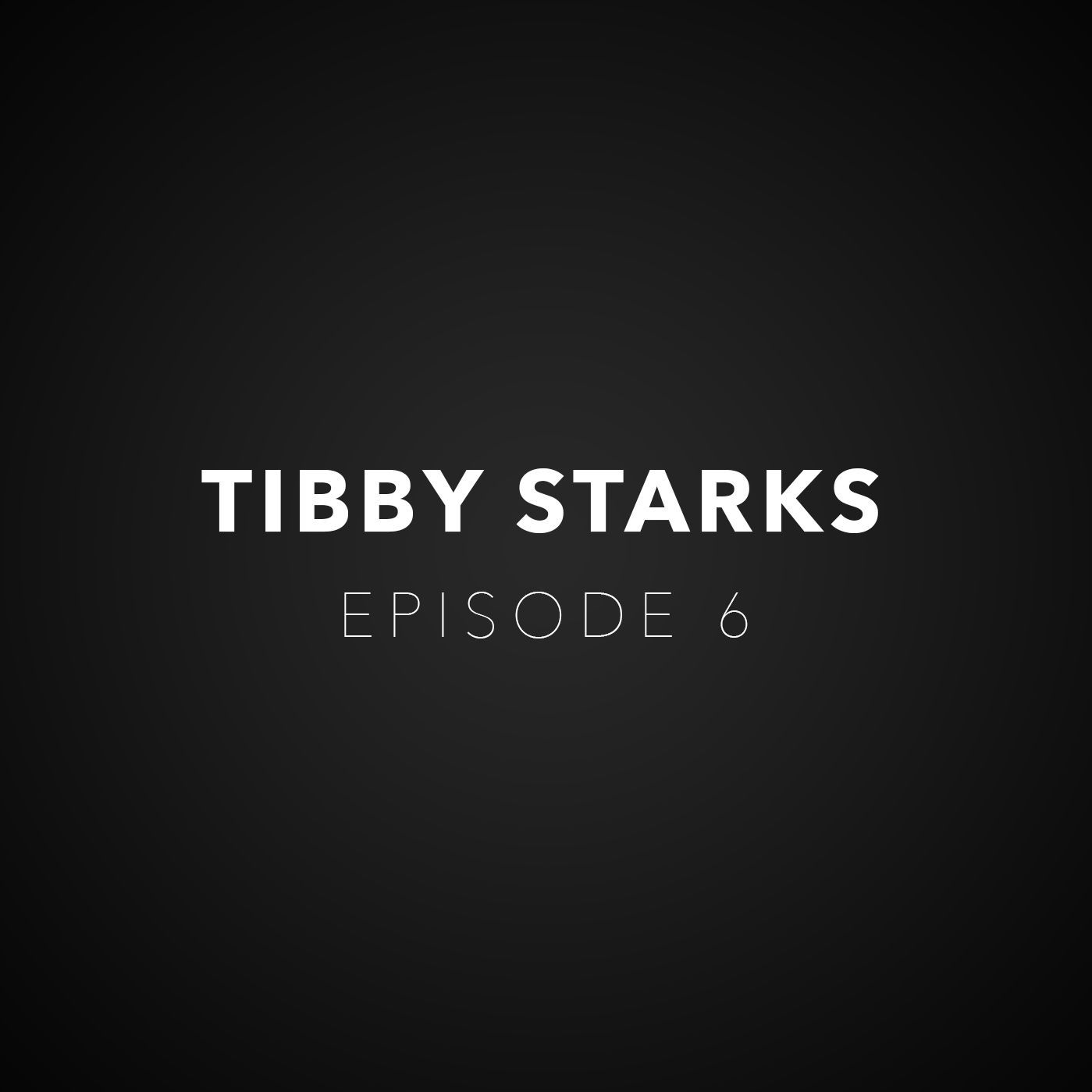Episode 6 - Trials Of Tibby