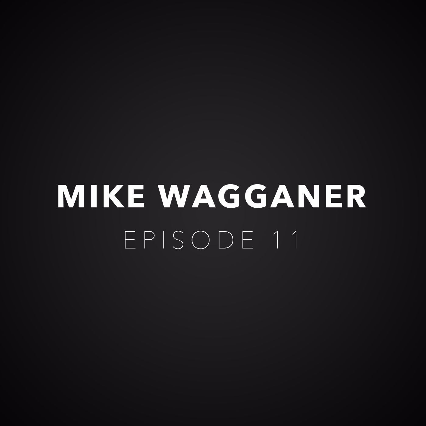 """Episode 11 - Mike Wagganer """"I Could Feel My Underwear"""""""