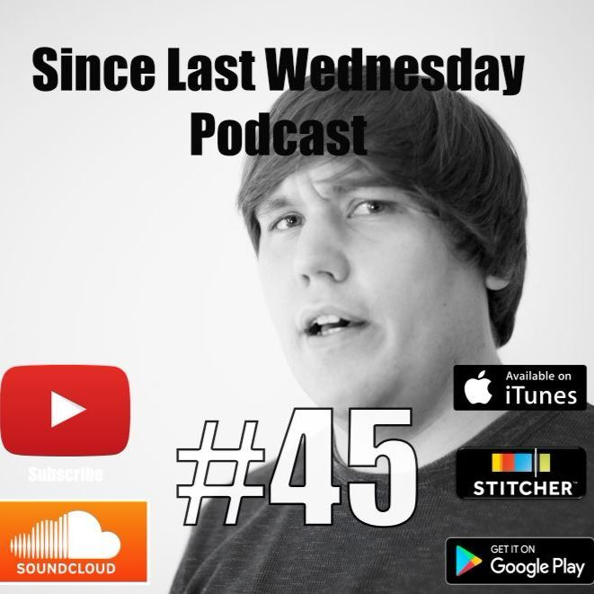 Since Last Wednesday Ep #45