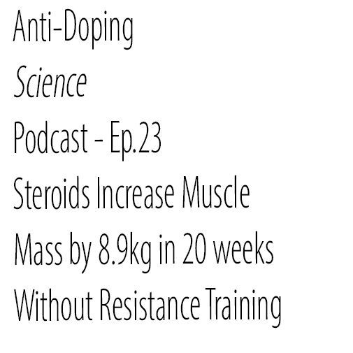 Ep.23 - Steroids Increase Muscle Mass by 8.9kg in 20 Weeks Without Resistance Training