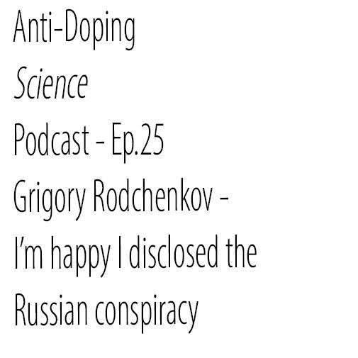 Ep.25 - Grigory Rodchenkov - I'm Happy I Disclosed the Russian Conspiracy