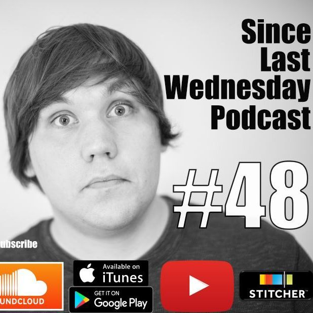 Since Last Wendesday ep #48