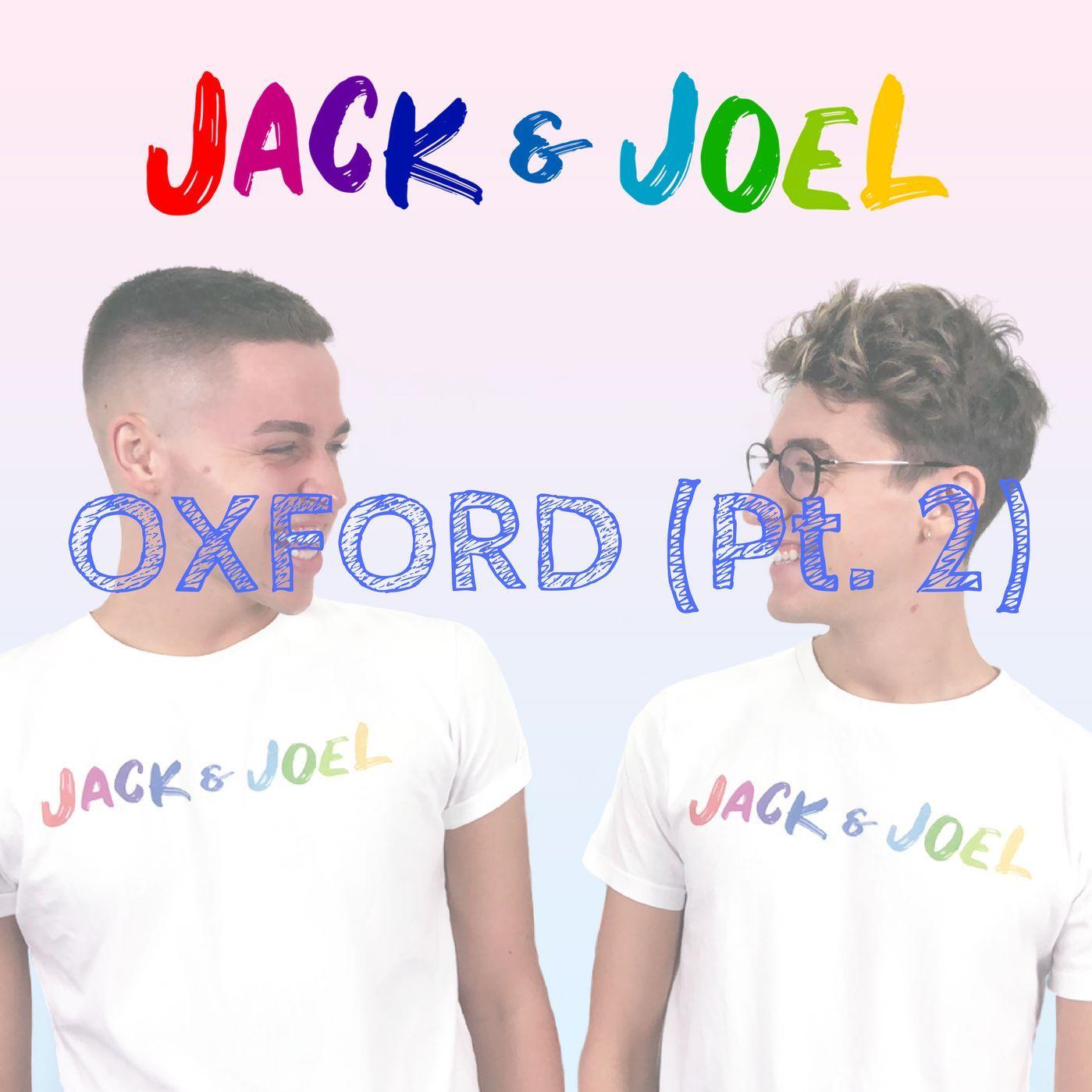 Ep. 2 - Jack And Joel Talks: Oxford (Pt. 2)