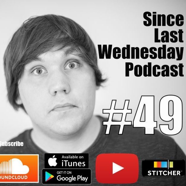 Since Last Wednesday Ep #49