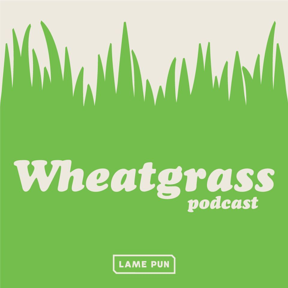 Wheatgrass Podcast - Season 2 Episode 2 (I Went to Fuckin' College)