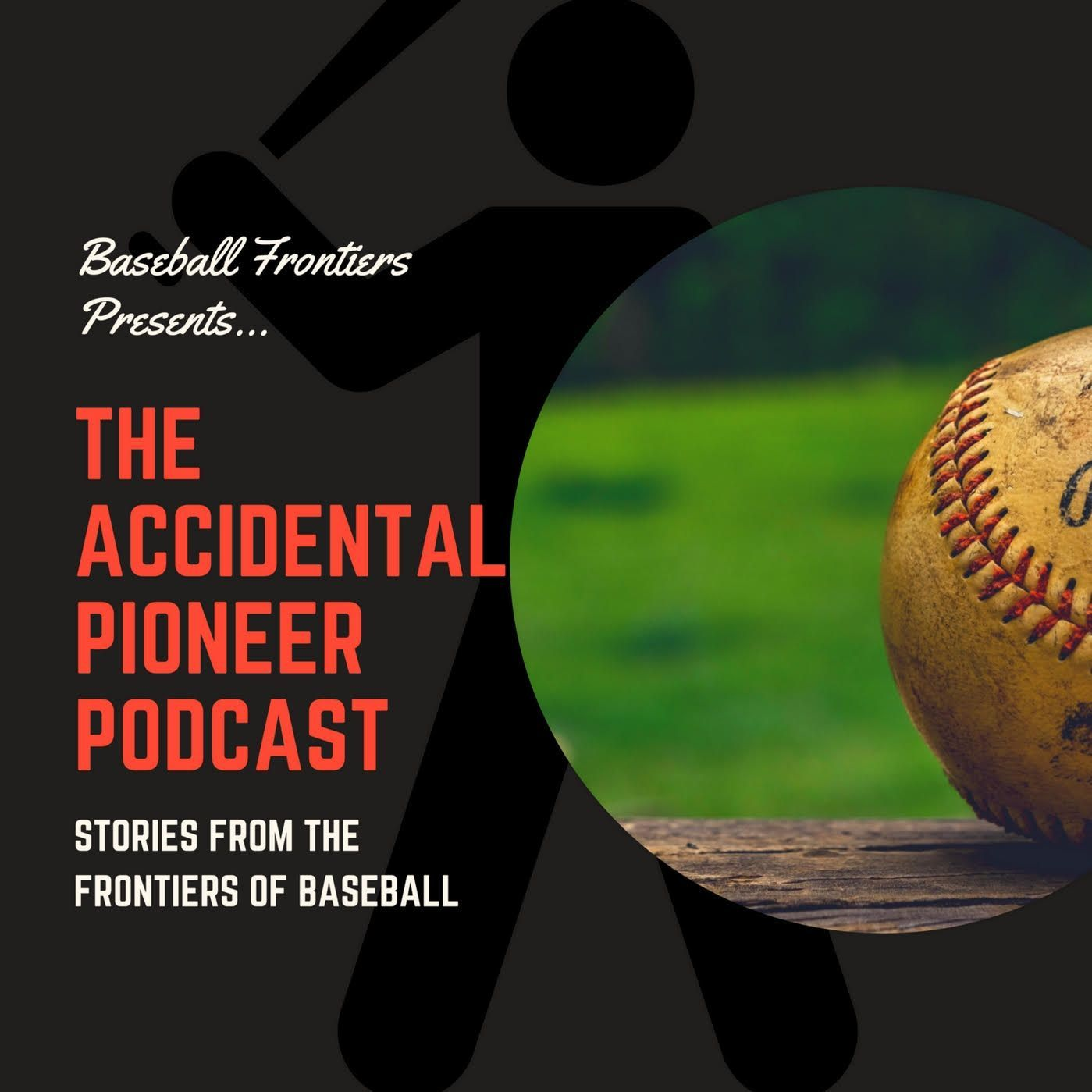 Accidental Pioneer Podcast. Ep 1 - A History Teacher's Journey to the Baseball Frontier