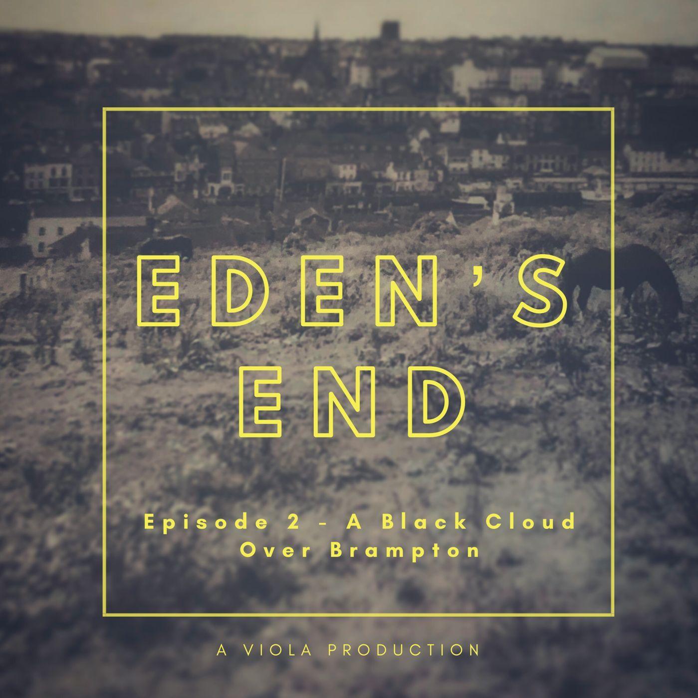 Eden's End, Episode 2 - A Black Cloud Over Brampton