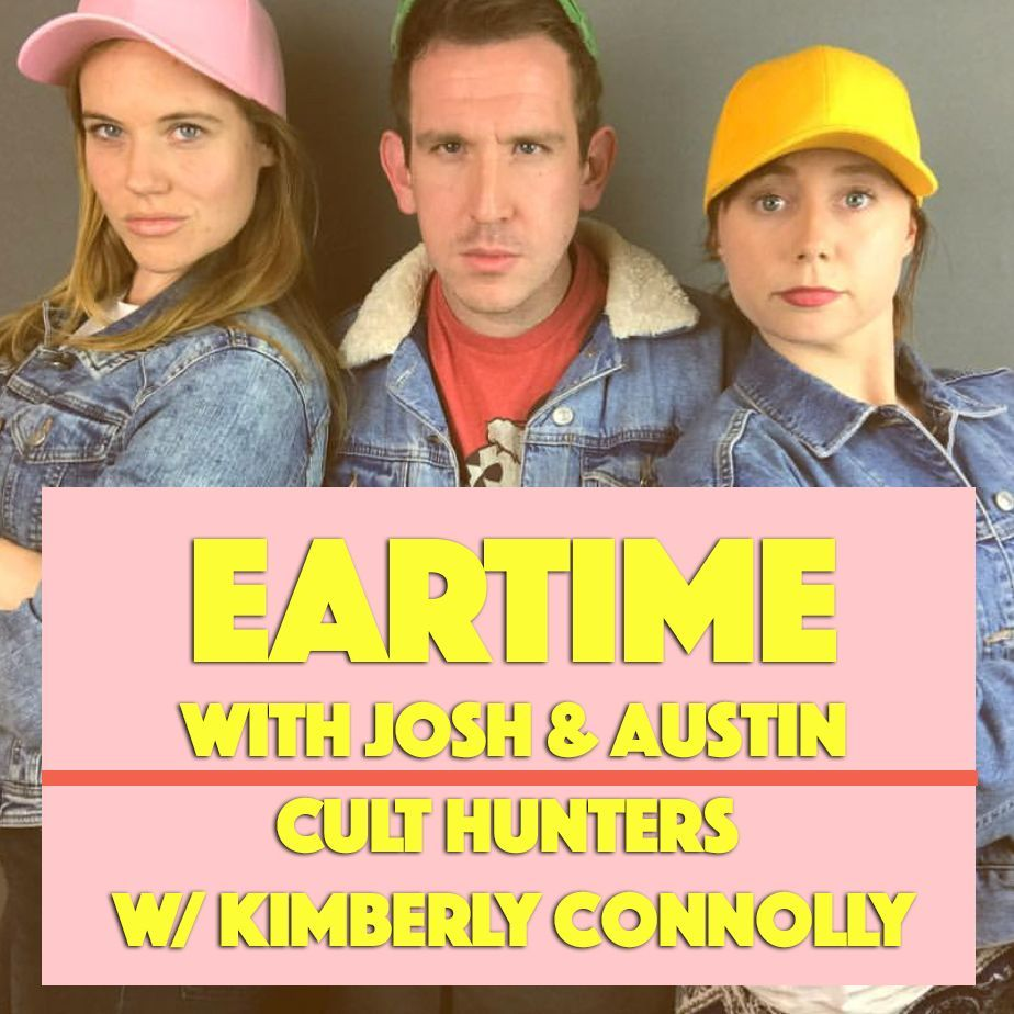 Eartime 007 | Cult Hunters w/ Kimberly Connolly