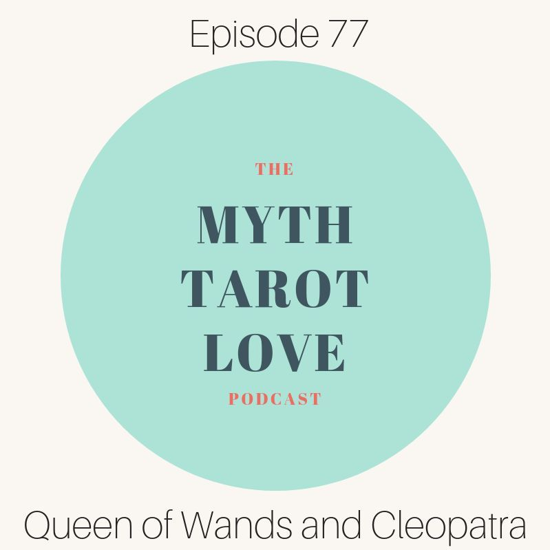 Episode 77: Queen Of Wands and Cleopatra