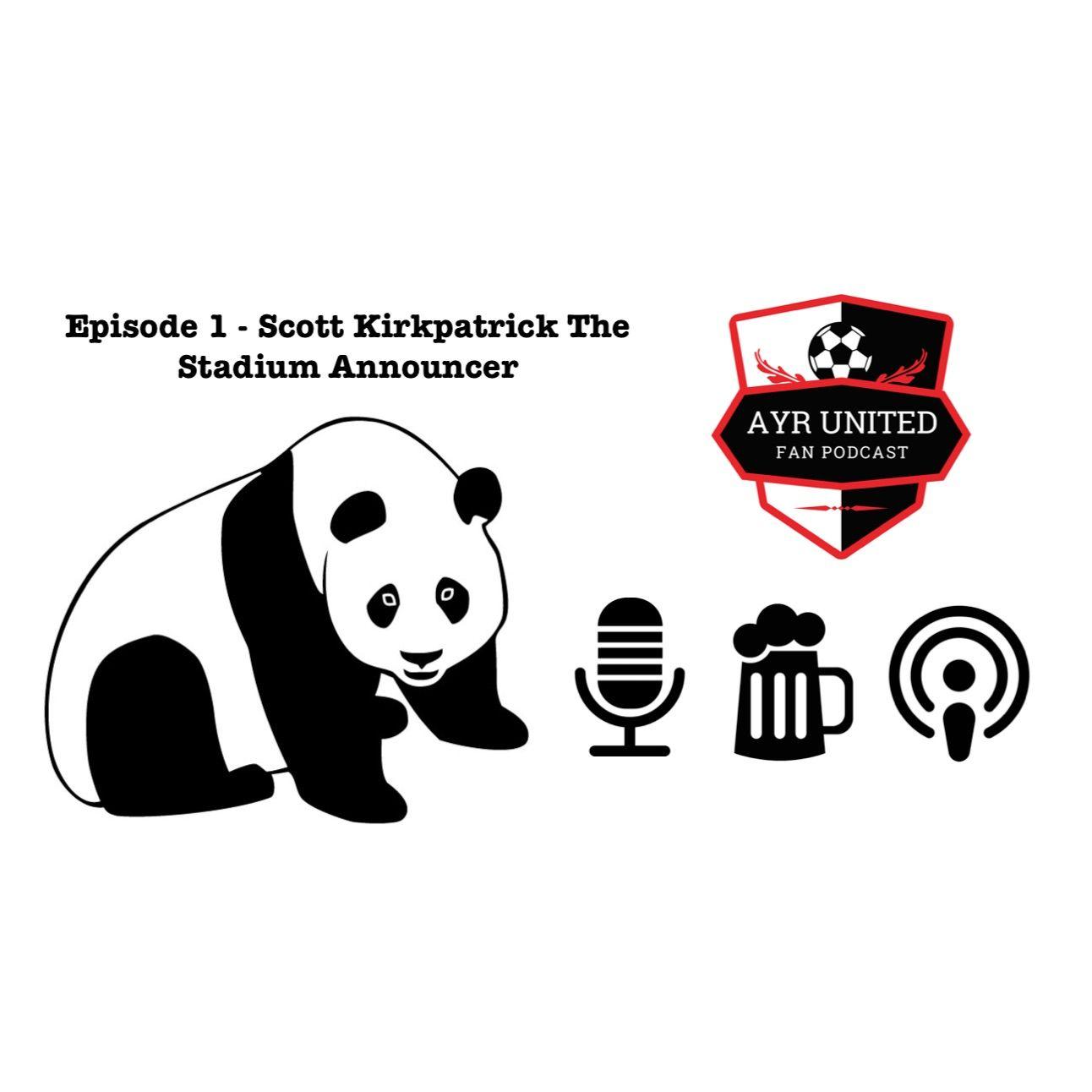 Episode 1 - Scott Kirkpatrick Stadium Announcer - Ayr United Fan Podcast