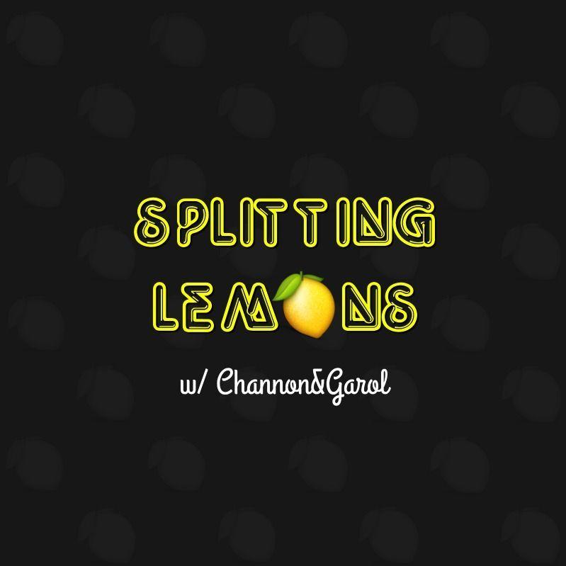 The San-E Conclusion? | Splitting Lemons, w/ Channon&Garol #77