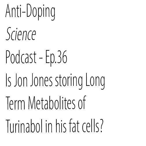 Ep.36 - Is Jon Jones Storing Long Term Metabolites of Turinabol in his Fat Cells?