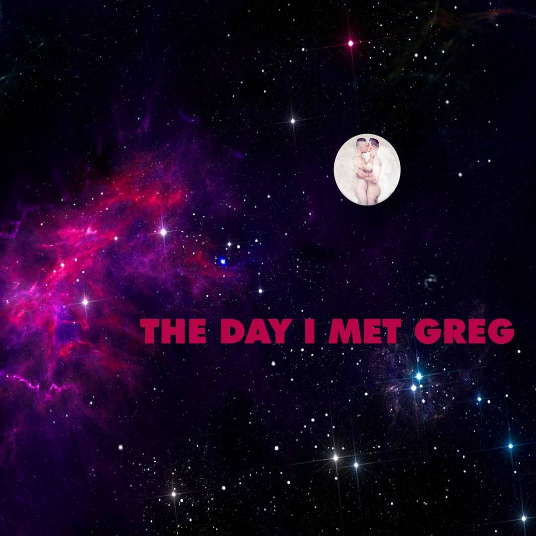 THE DAY I MET GREG
