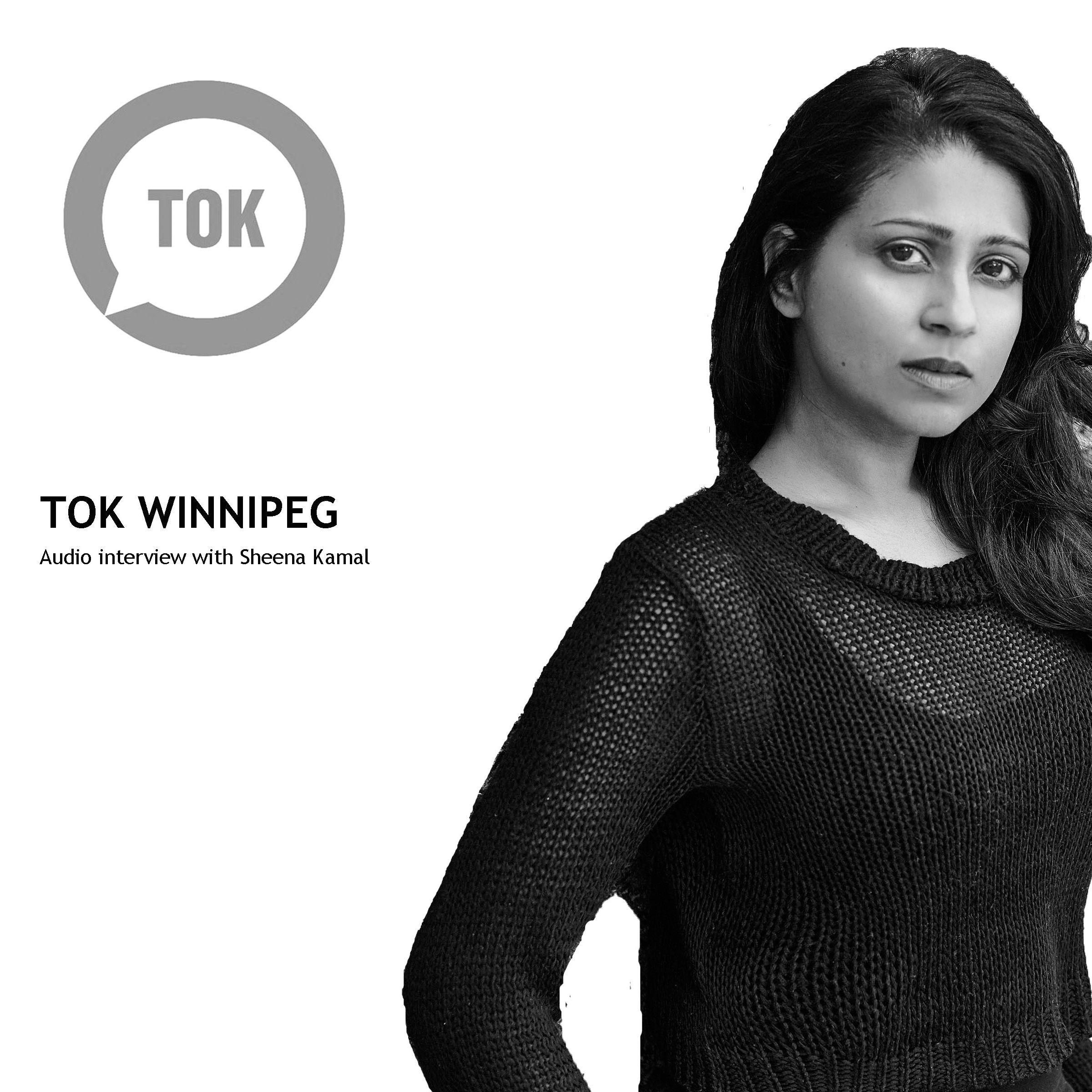 TOK Winnipeg: Sheena Kamal