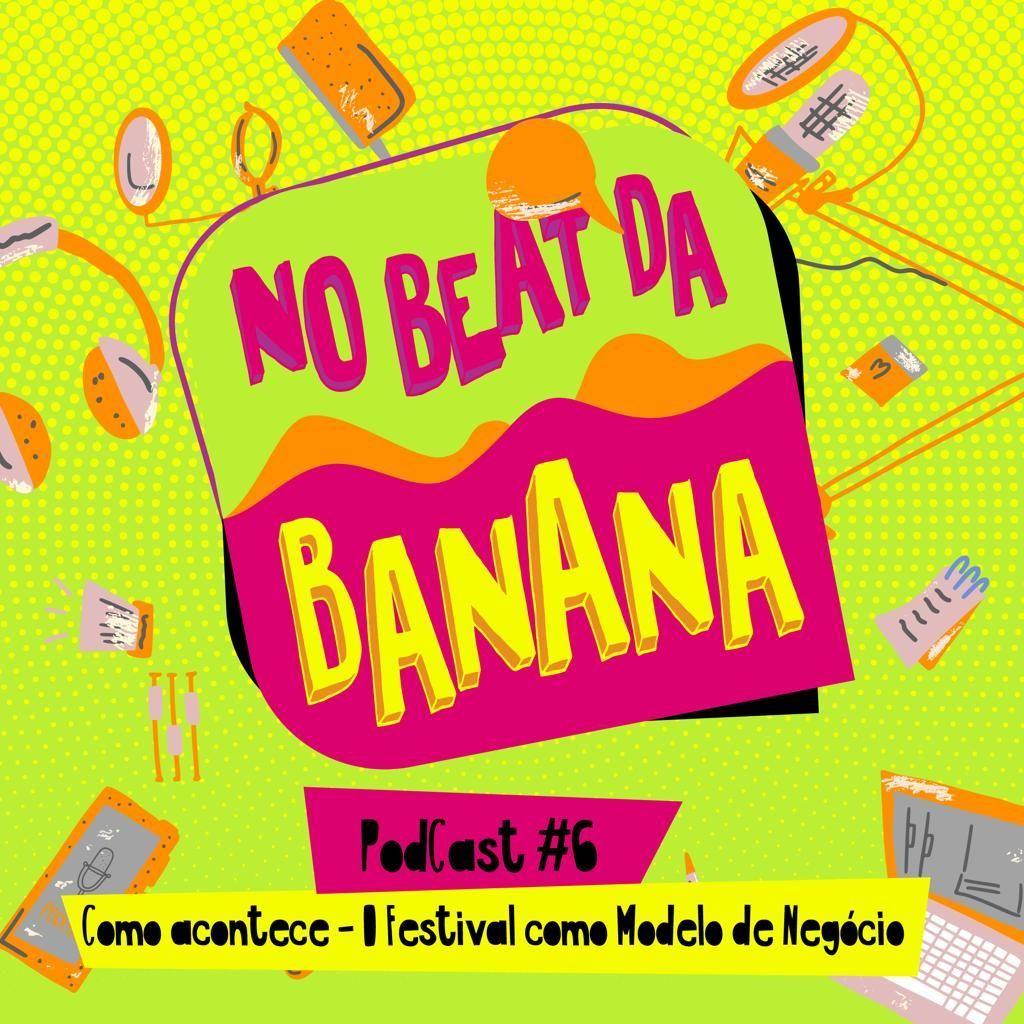 No Beat da Banana #6: O Bananada como modelo de negócio