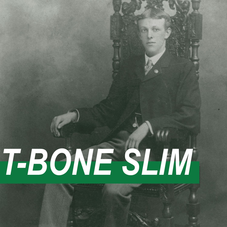 E01 T-Bone Slim: the laureate of the logging camps