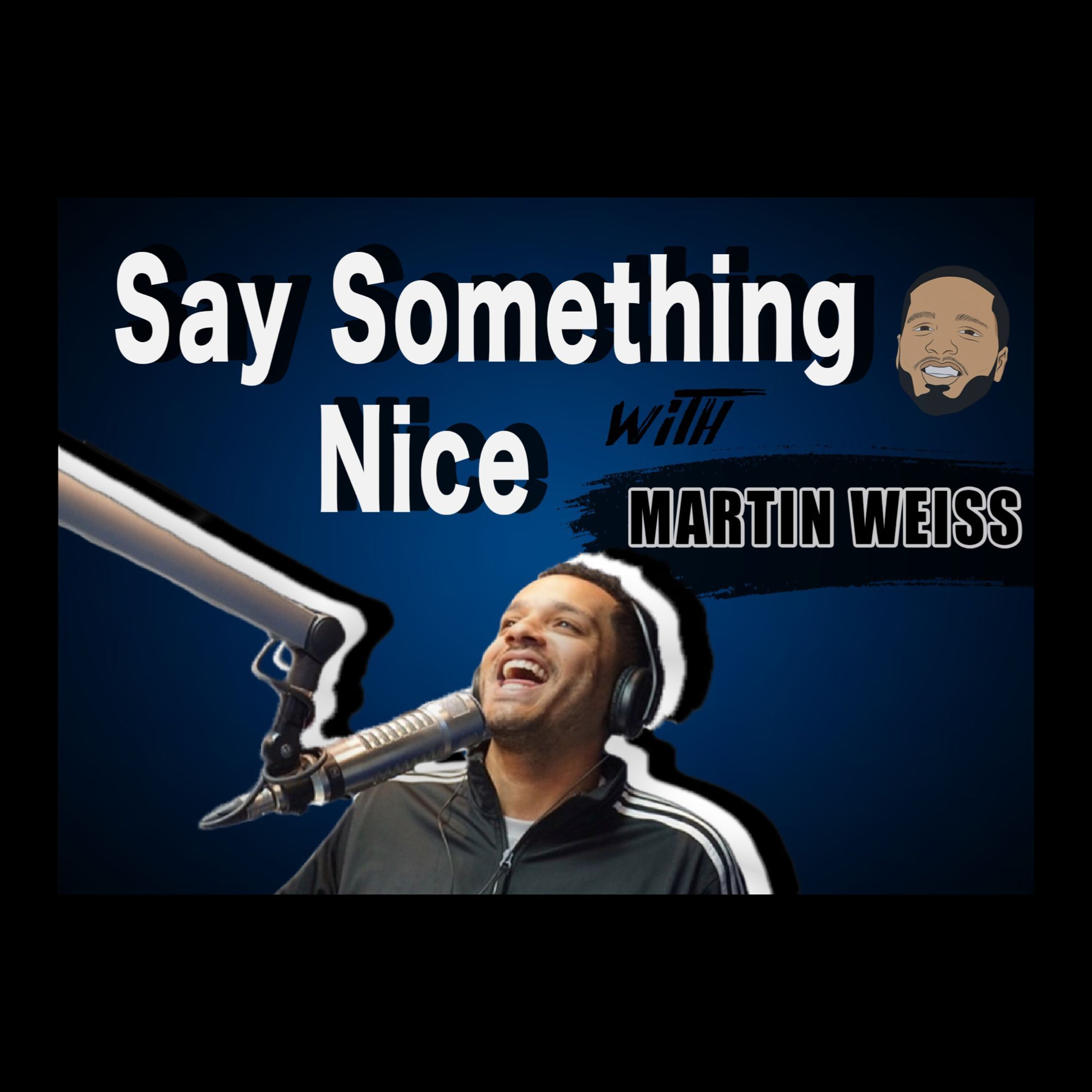 Ep. 8 Say Something Nice With Martin Weiss ft. Mike Feld returns!