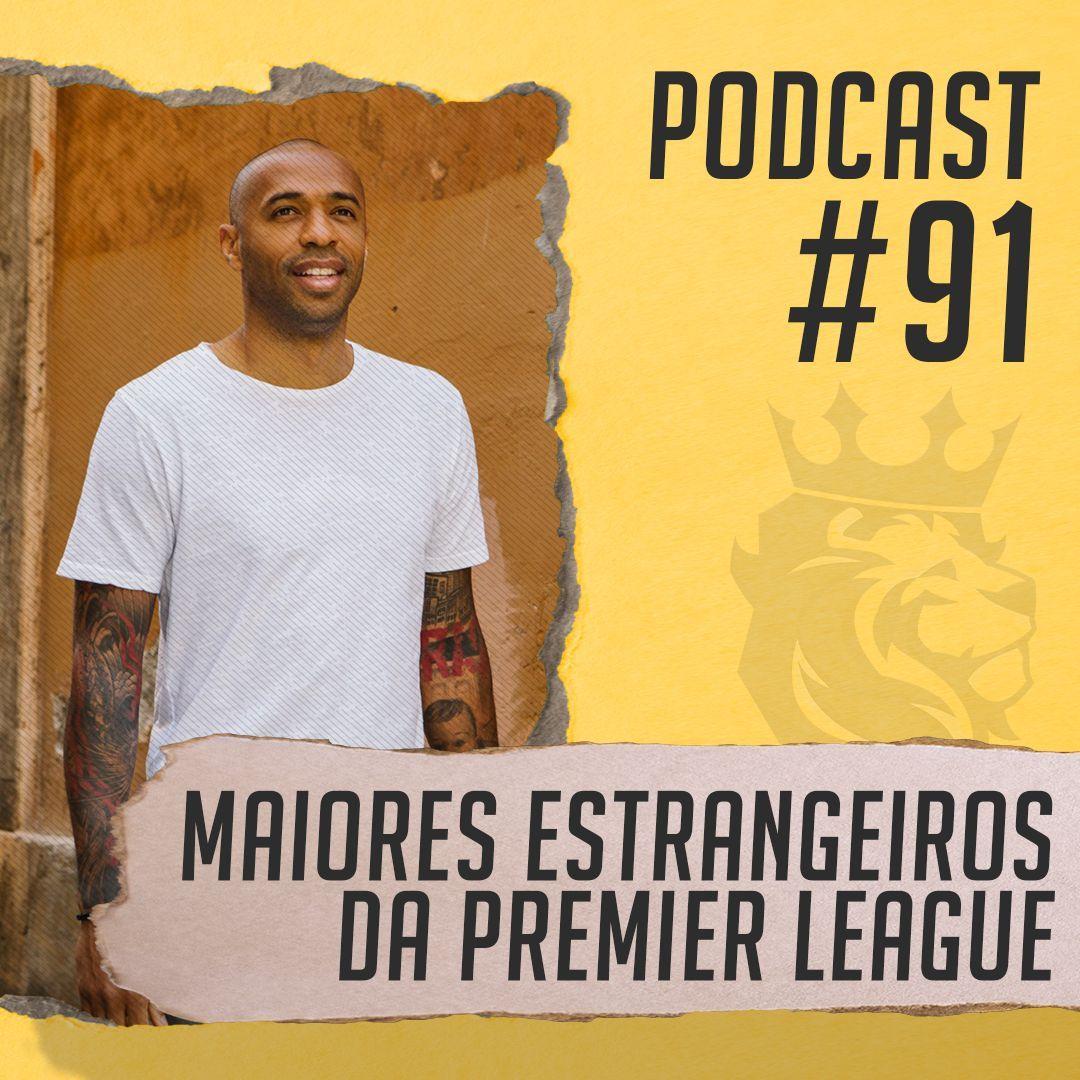 Podcast PL Brasil #91 - Os maiores estrangeiros da história da Premier League
