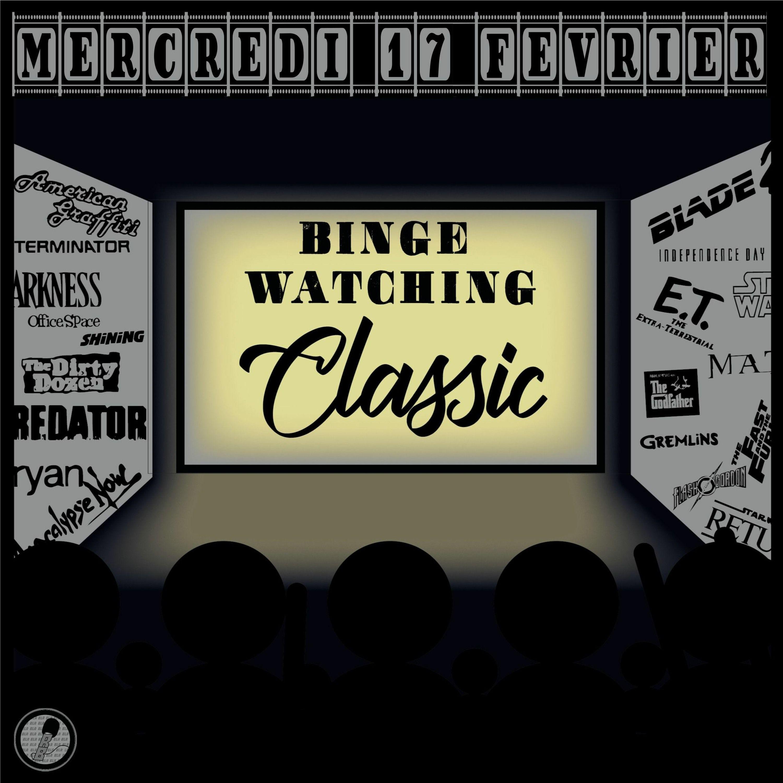 Binge Watching Classic - Mercredi 17 Février
