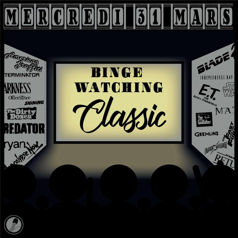 Binge Watching Classic - Mercredi 31 Mars