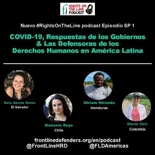 Episodio SP 1 - COVID-19, Respuestas de los Gobiernos & Las Defensoras DDHs en América Latina