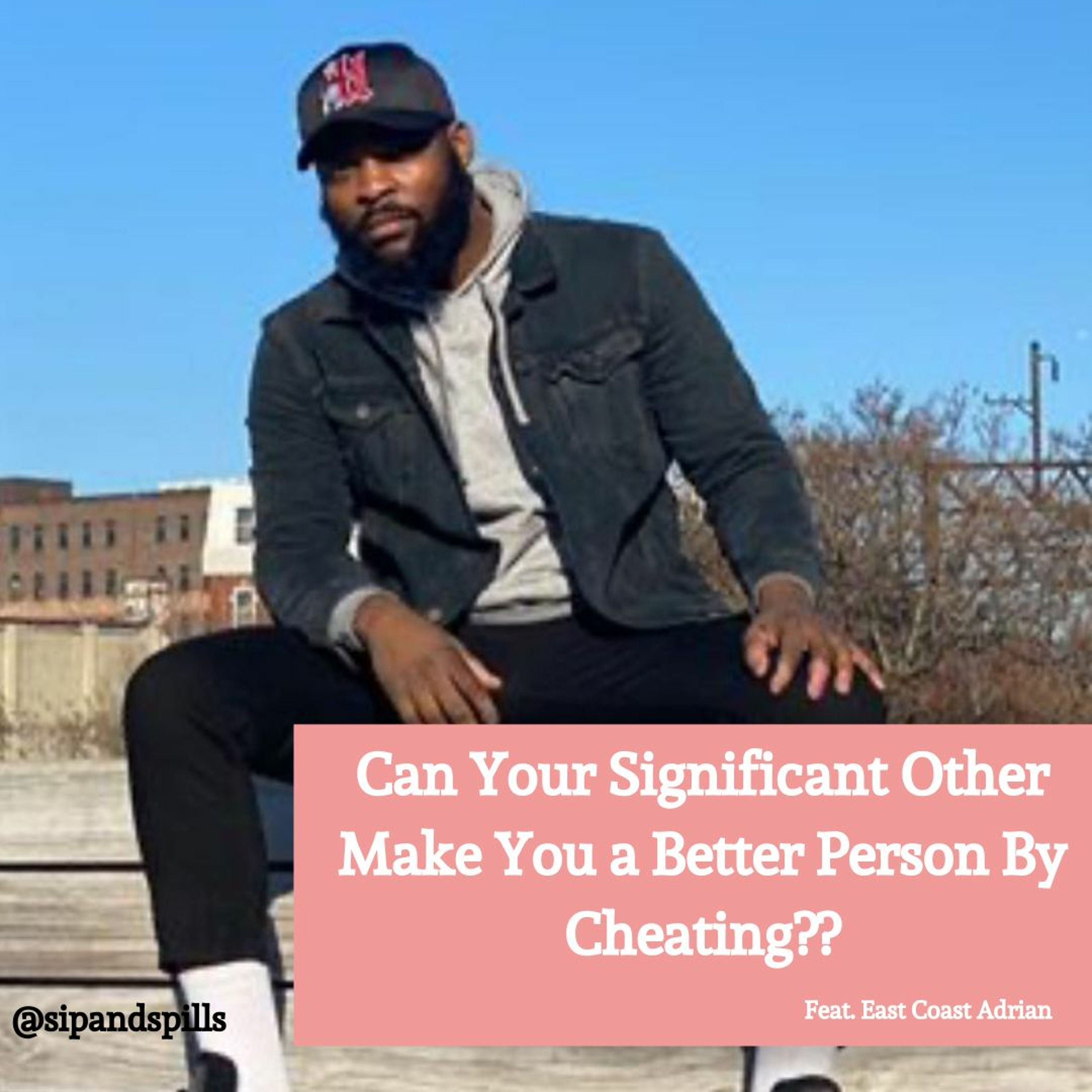 Can Your Sig. Other Make You a Better Person By Cheating???