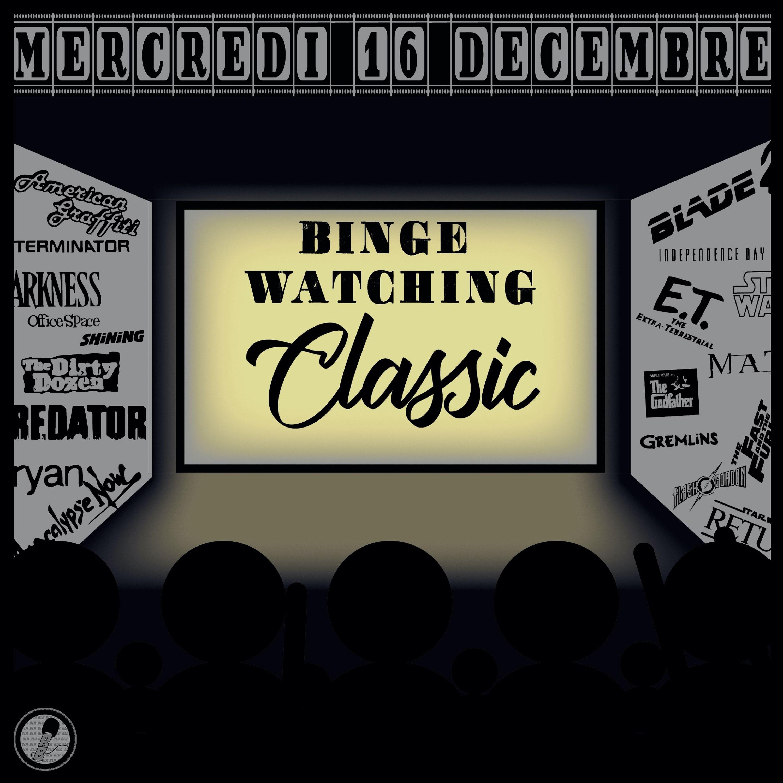 Binge Watching Classic - Mercredi 16 Décembre
