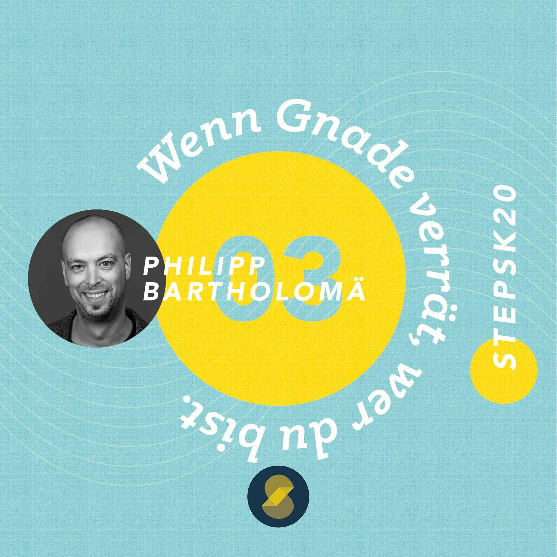 Wenn Gnade verrät, wer du bist - Philipp Bartholomä - Stepsk20 - Session3