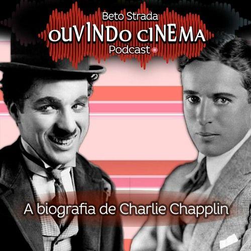 Ouvindo Cinema #32 | Vida e Obra de Charlie Chapplin