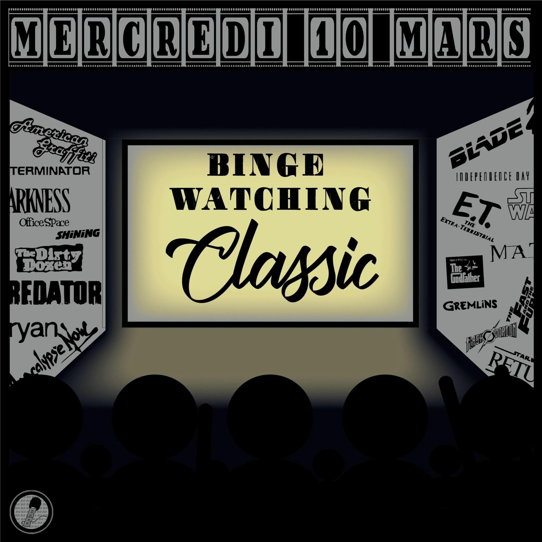 Binge Watching Classic - Mercredi 10 Mars