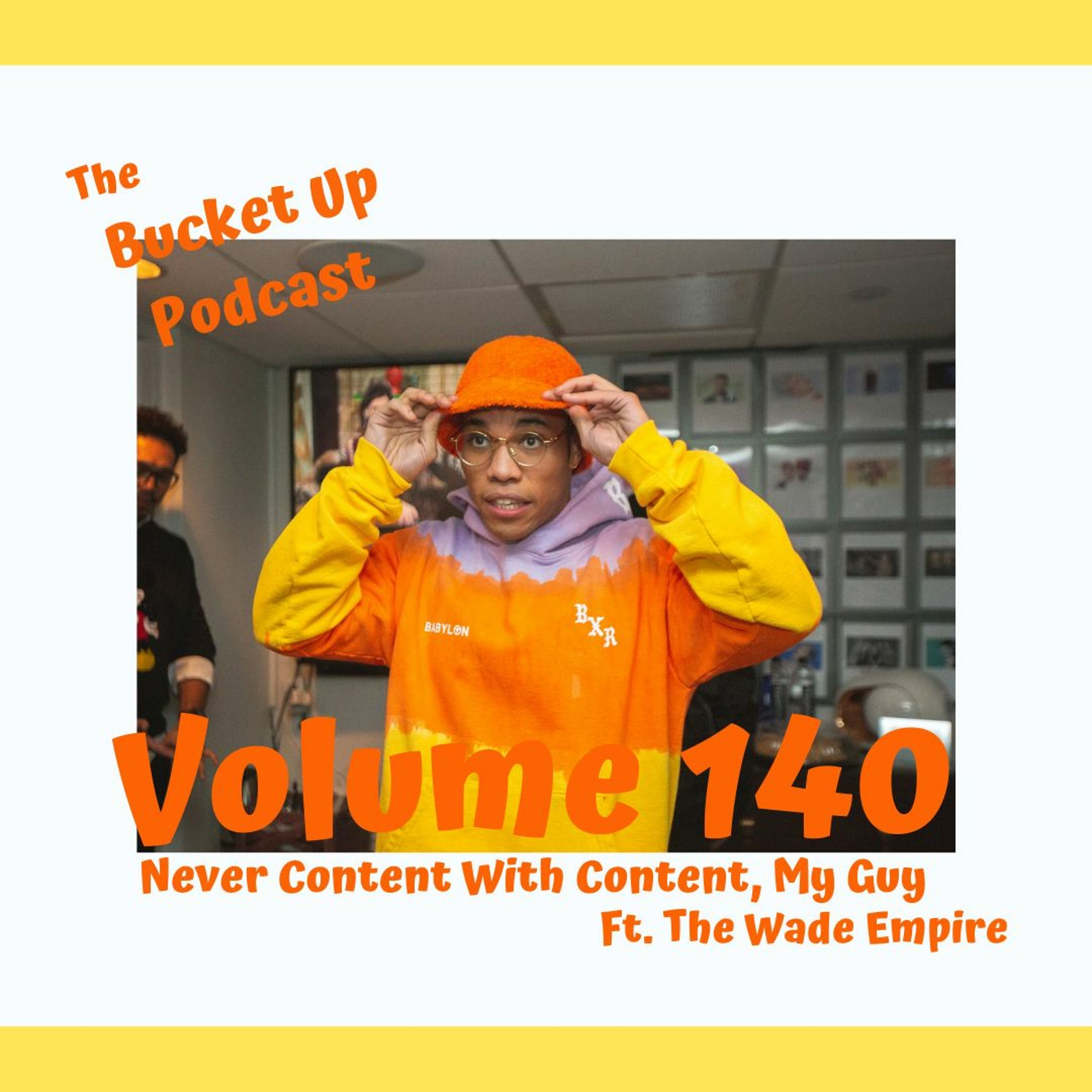 Volume 140: Never Content With Content, My Guy
