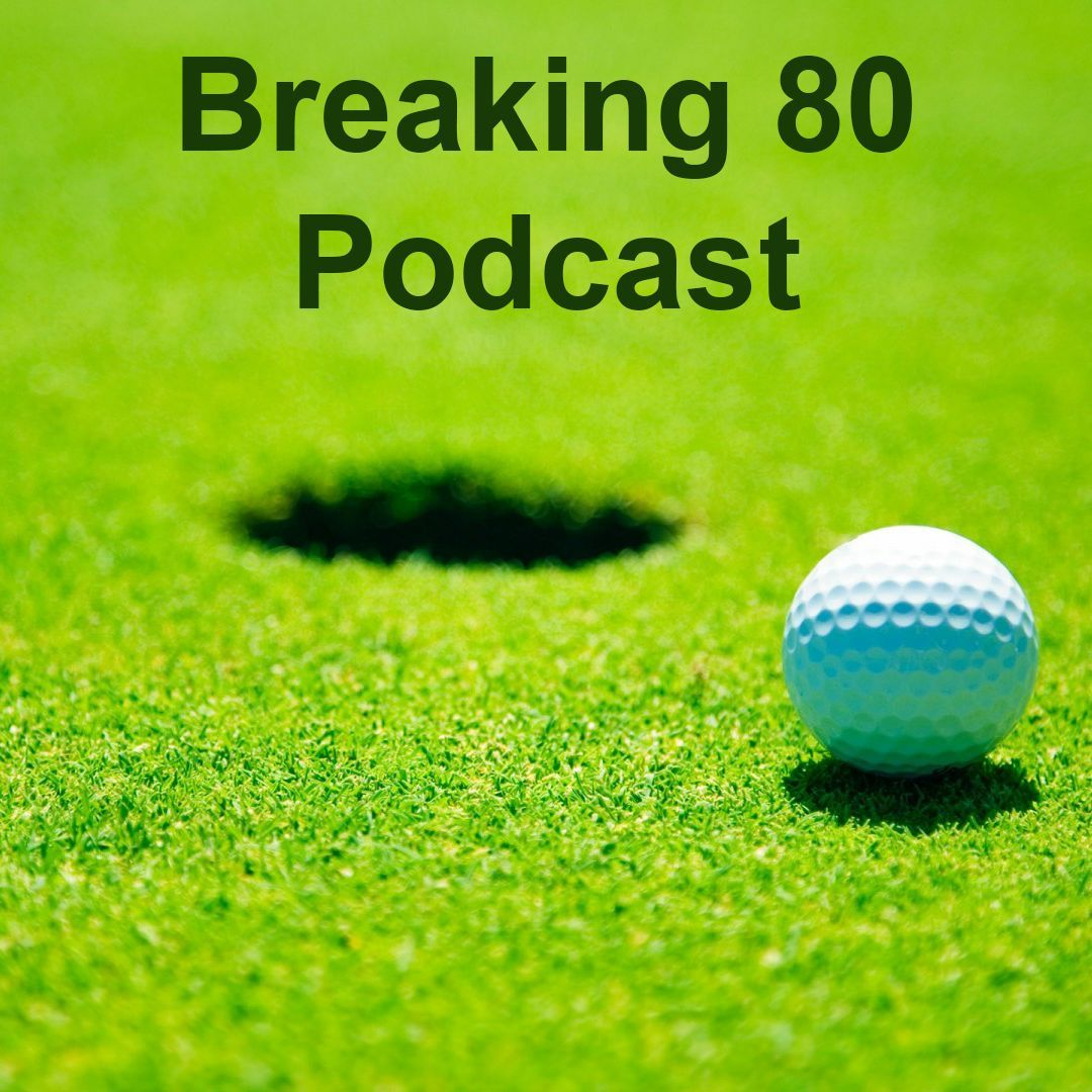 Breaking 80 Podcast #1