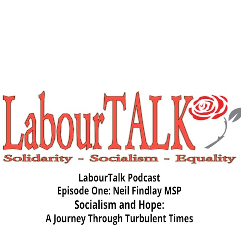 LabourTALK Podcast - Neil Findlay MSP: Socialism and Hope