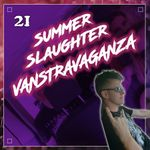 Listen to Episode 21 | Summer Slaughter Vanstravaganza