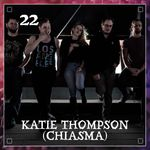 Listen to Episode 22 | Katie Thompson (Chiasma and others)