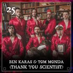 Listen to Episode 25 | Ben Karas & Tom Monda (Thank You Scientst)