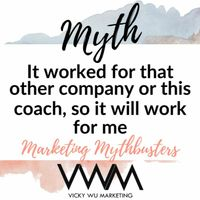 Listen to Marketing Myth: It Worked For Someone Else (or That Coach) So it Will Work for Me Too