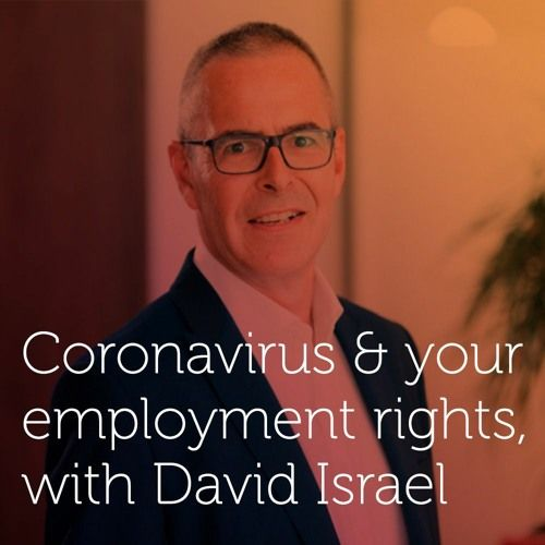Coronavirus & your employment rights, with Employment Lawyer David Israel