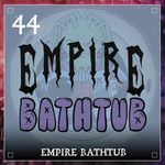 Listen to Episode 44 | Empire Bathtub