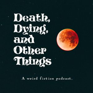 Listen to Death Dying And Other Things Episode 55: A Rusty Blade