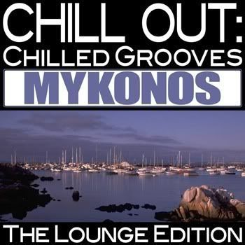 Chill Out: Chilled Grooves Mykonos (The Lounge Edition)