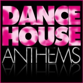 Dance House Anthems