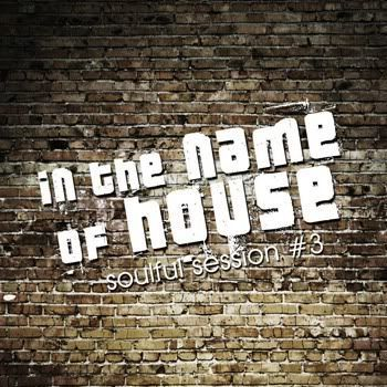 VA - In The Name Of House: Soulful Session 3