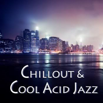 Chillout & Cool Acid Jazz (2012)