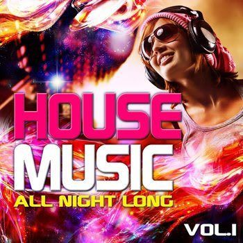 House Music All Night Long Vol 1 (Electro and Club Grooves, Deluxe Edition) (2011)