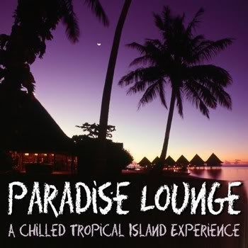 Paradise Lounge - A Chilled Tropical Island Experience (2011)