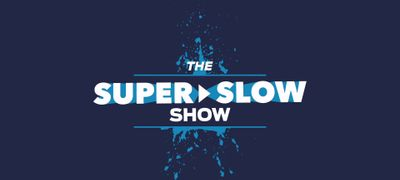 The Super Slow Show