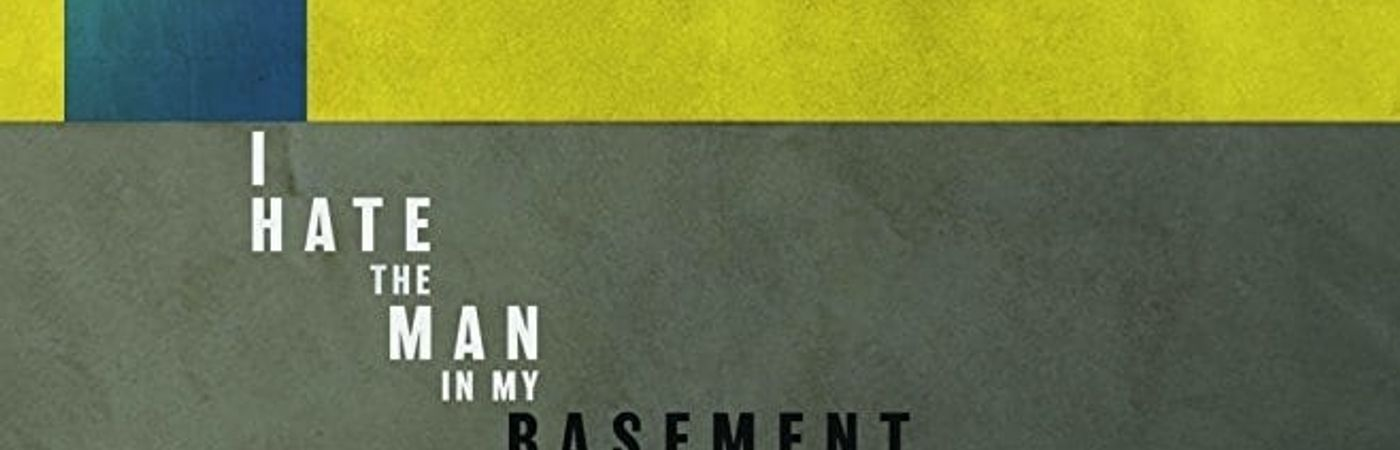 Voir film I Hate the Man in My Basement en streaming